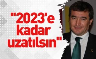 ''2023'e kadar uzatılsın''