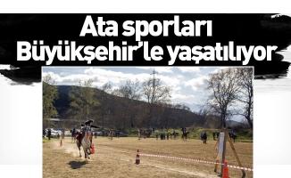 Ata sporları Büyükşehir'le yaşatılıyor