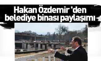 Hakan Özdemir 'den belediye binası paylaşımı