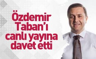 Özdemir, Taban'ı canlı yayına davet etti