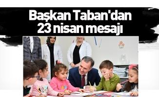Başkan Taban'dan 23 nisan mesajı