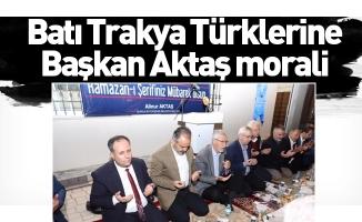 Batı Trakya Türklerine Başkan Aktaş morali