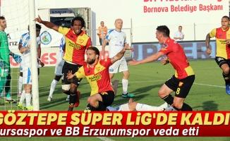 Göztepe Süper Lig'de kaldı, Bursaspor ve BB Erzurumspor veda etti