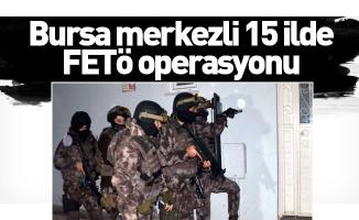 Bursa merkezli 15 ilde FETÖ operasyonu