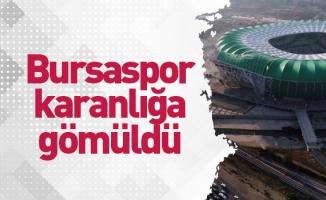 Bursaspor karanlığa gömüldü