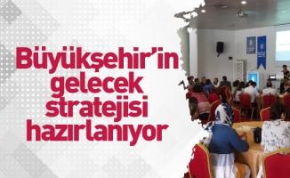 Büyükşehir'in gelecek stratejisi hazırlanıyor