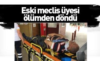 Eski meclis üyesi iş kazasında yaralandı
