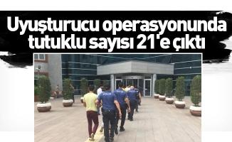 Uyuşturucu operasyonunda tutuklu sayısı 21'e çıktı
