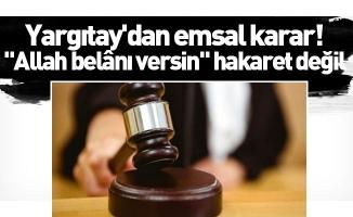 """Yargıtay'dan emsal karar! """"Allah belânı versin"""" hakaret değil"""