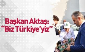 """Başkan Aktaş: """"Biz Türkiye'yiz"""""""