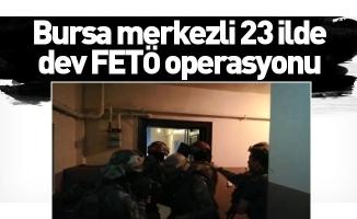 Bursa merkezli 23 ilde dev FETÖ operasyonu
