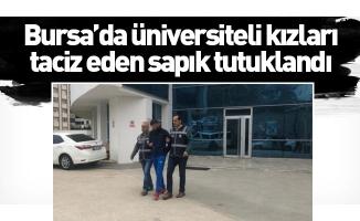 Bursa'da üniversiteli kızları taciz eden sapık tutuklandı
