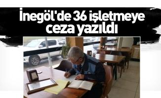 İnegöl'de 36 işletmeye ceza yazıldı