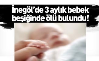 İnegöl'de 3 aylık bebek beşiğinde ölü bulundu!