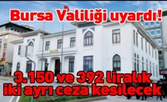 Bursa Valiliği uyardı! 3.150 ve 392 liralık iki ayrı ceza kesilecek