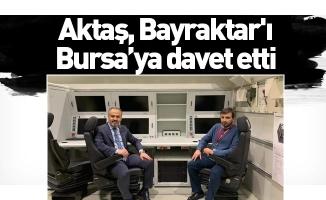 Aktaş, Bayraktar'ı Bursa'ya davet etti