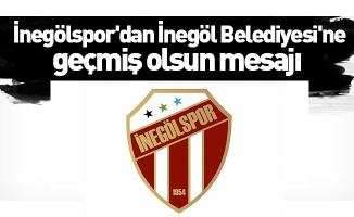 İnegölspor'dan İnegöl Belediyesi'ne geçmiş olsun mesajı