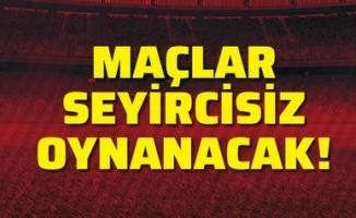 Süper Lig ve 1'inci Lig'de kalan maçlar seyircisiz oynanacak