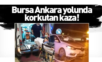 Bursa Ankara yolunda korkutan kaza!