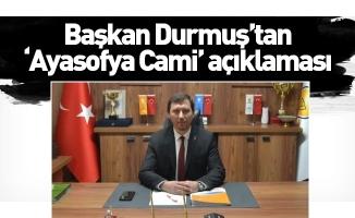 Başkan Durmuş'tan 'Ayasofya Cami' açıklaması
