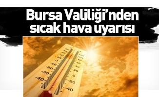 Bursa Valiliği'nden sıcak hava uyarısı