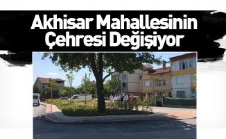 Akhisar Mahallesinin  Çehresi Değişiyor