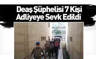 DEAŞ'tan gözaltına alınan 7 kişi adliyeye sevk edildi