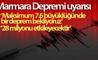 'Marmara Depreminde büyüklük 7.6 olabilir'