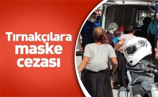 Tırnakçılara maske cezası