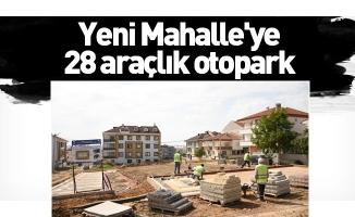 Yeni Mahalle'ye 28 araçlık otopark