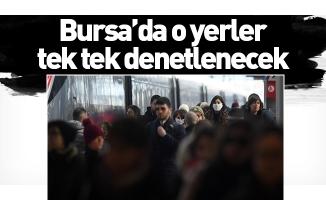 Bursa'da o yerler tek tek denetlenecek