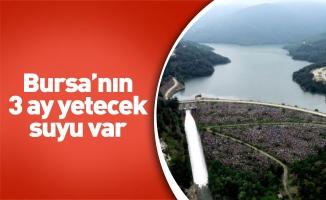 Bursa'nın 3 ay yetecek suyu var