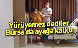 Yürüyemez dediler, Bursa'da ayağa kalktı