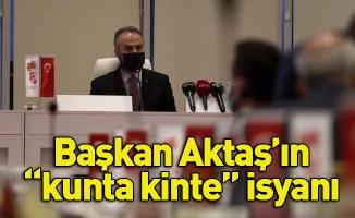 """Başkan Aktaş'ın """"kunta kinte"""" isyanı"""