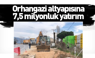 Orhangazi altyapısına 7,5 milyonluk yatırım