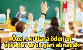 Özel okullara ödenen ücretler artık geri alınacak