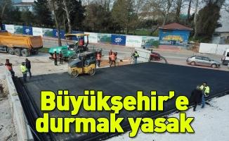Büyükşehir'e durmak yasak