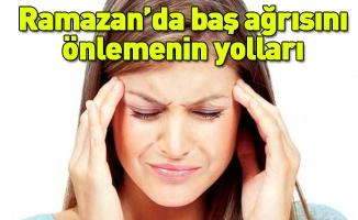 Ramazan'da baş ağrısını önlemenin yolları