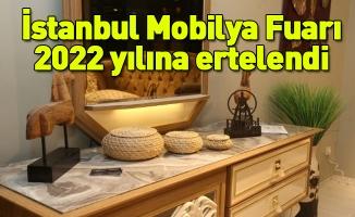 İstanbul Mobilya Fuarı 2022 yılına ertelendi