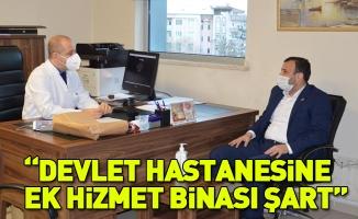 ''DEVLET HASTANESİNE EK HİZMET BİNASI ŞART''