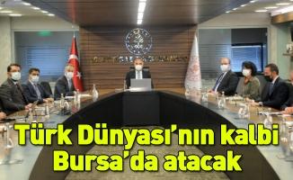 Türk Dünyası'nın kalbi Bursa'da atacak