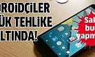 Android telefonlar büyük tehlike altında!