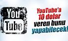 YouTubea 10 dolar veren bunu yapabilecek!