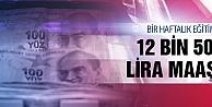 1 haftalık eğitimle 12 bin 500 lira maaş!