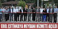 Erol Çetinkaya Meydanı Hizmete Açıldı