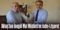 Başkan Aktaş'tan İnegöl Mal Müdürü'ne iade-i ziyaret