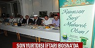 Son Yurtdışı iftarı Bosna'da