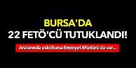 Bursa'daki Fetö operasyonunda 22 tutuklama