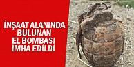 İnşaat alanında bulunan el bombası imha edildi