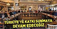 Türkiye'ye Katkı Sunmaya Devam Edeceğiz